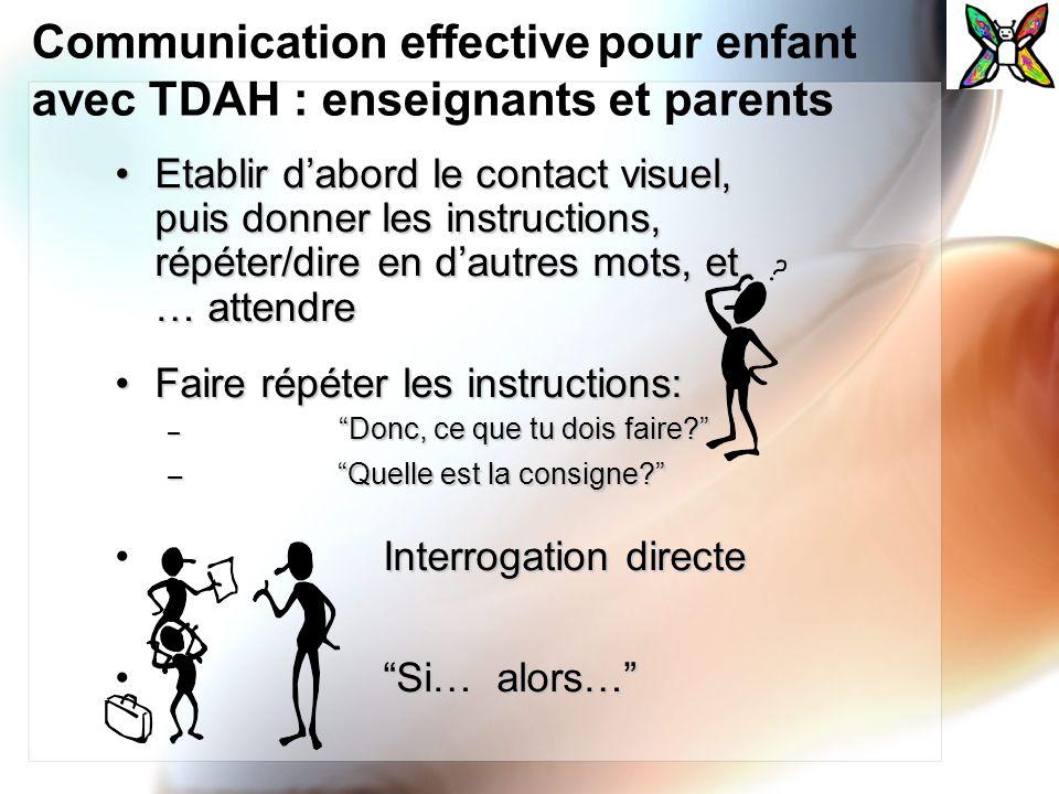 Communication effective pour enfant avec TDAH : enseignants et parents Etablir dabord le contact visuel, puis donner les instructions, répéter/dire en