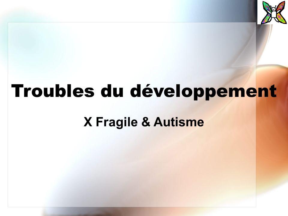 Troubles du développement X Fragile & Autisme