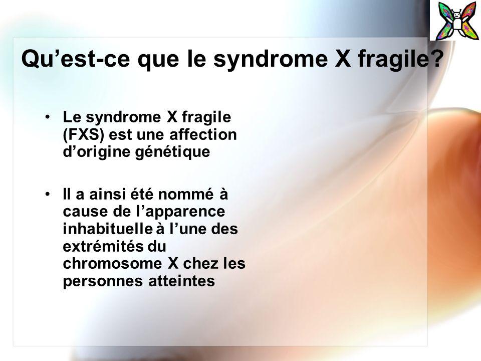 Quest-ce que le syndrome X fragile? Le syndrome X fragile (FXS) est une affection dorigine génétique Il a ainsi été nommé à cause de lapparence inhabi