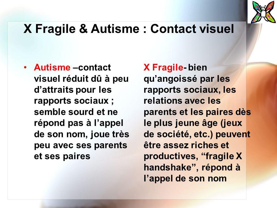 X Fragile & Autisme : Contact visuel Autisme –contact visuel réduit dû à peu dattraits pour les rapports sociaux ; semble sourd et ne répond pas à lap