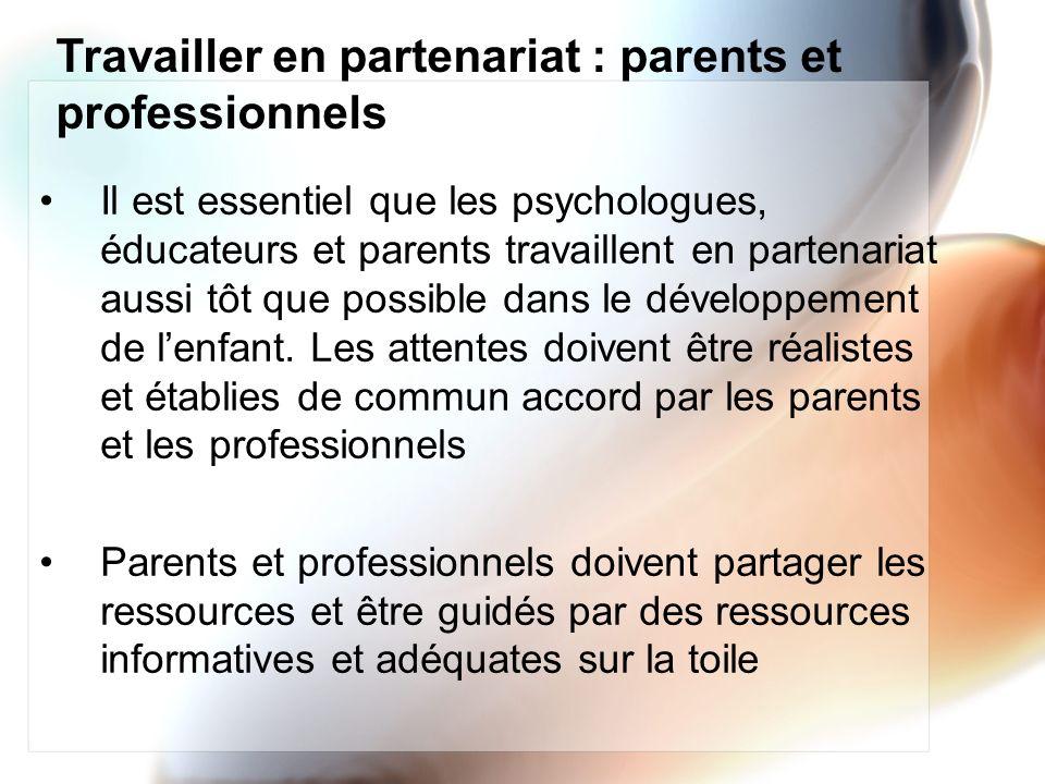 Travailler en partenariat : parents et professionnels Il est essentiel que les psychologues, éducateurs et parents travaillent en partenariat aussi tô