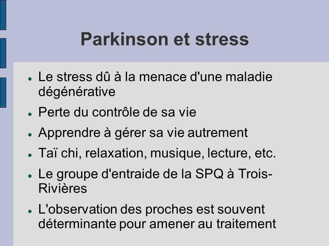 Parkinson et stress Le stress dû à la menace d'une maladie dégénérative Perte du contrôle de sa vie Apprendre à gérer sa vie autrement Taï chi, relaxa
