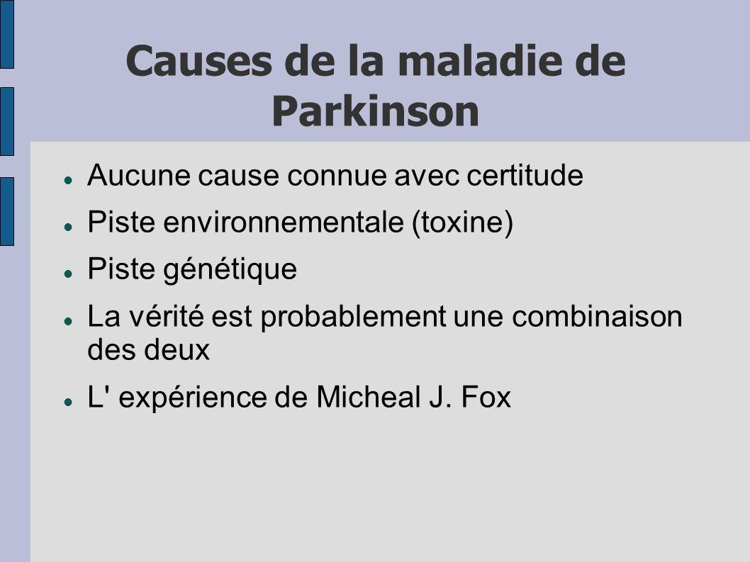 Causes de la maladie de Parkinson Aucune cause connue avec certitude Piste environnementale (toxine) Piste génétique La vérité est probablement une co