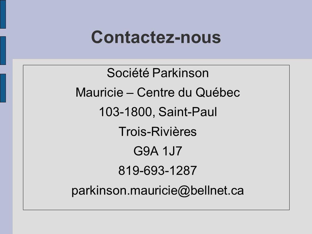 Contactez-nous Société Parkinson Mauricie – Centre du Québec 103-1800, Saint-Paul Trois-Rivières G9A 1J7 819-693-1287 parkinson.mauricie@bellnet.ca