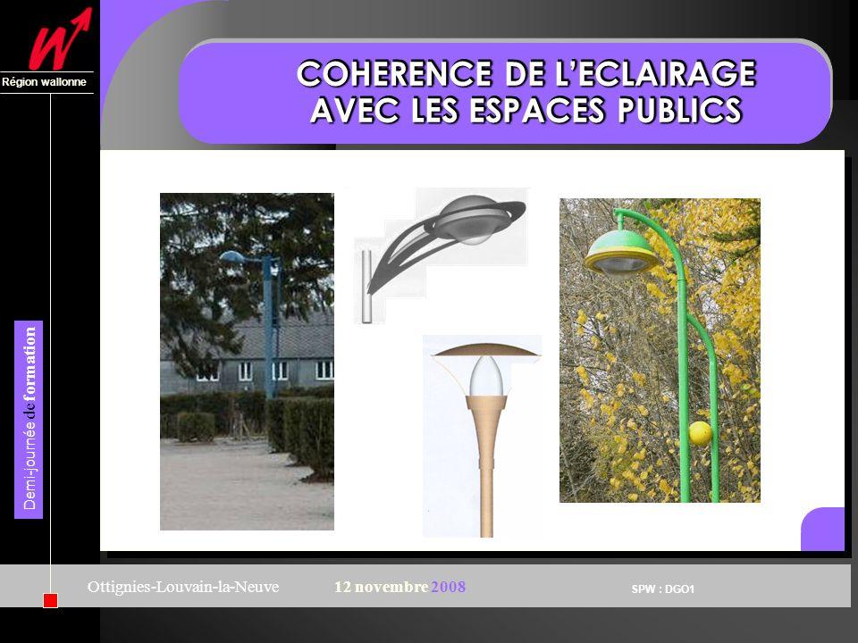 SPW : DGO1 Région wallonne Demi-journée de formation Ottignies-Louvain-la-Neuve12 novembre 2008 COHERENCE DE LECLAIRAGE AVEC LES ESPACES PUBLICS