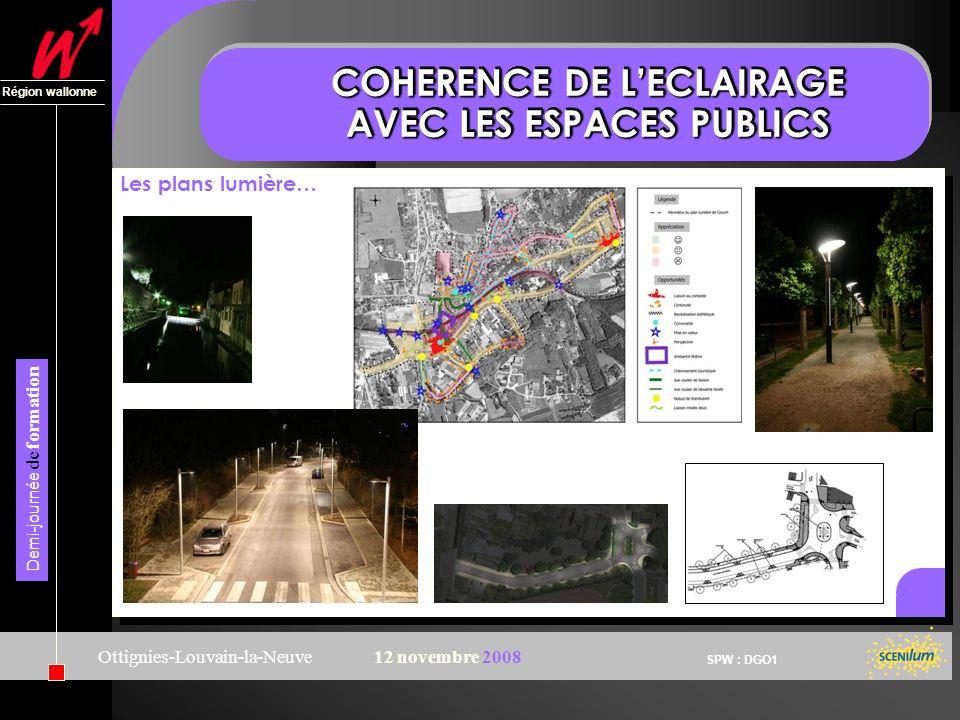 SPW : DGO1 Région wallonne Demi-journée de formation Ottignies-Louvain-la-Neuve12 novembre 2008 COHERENCE DE LECLAIRAGE AVEC LES ESPACES PUBLICS Les p