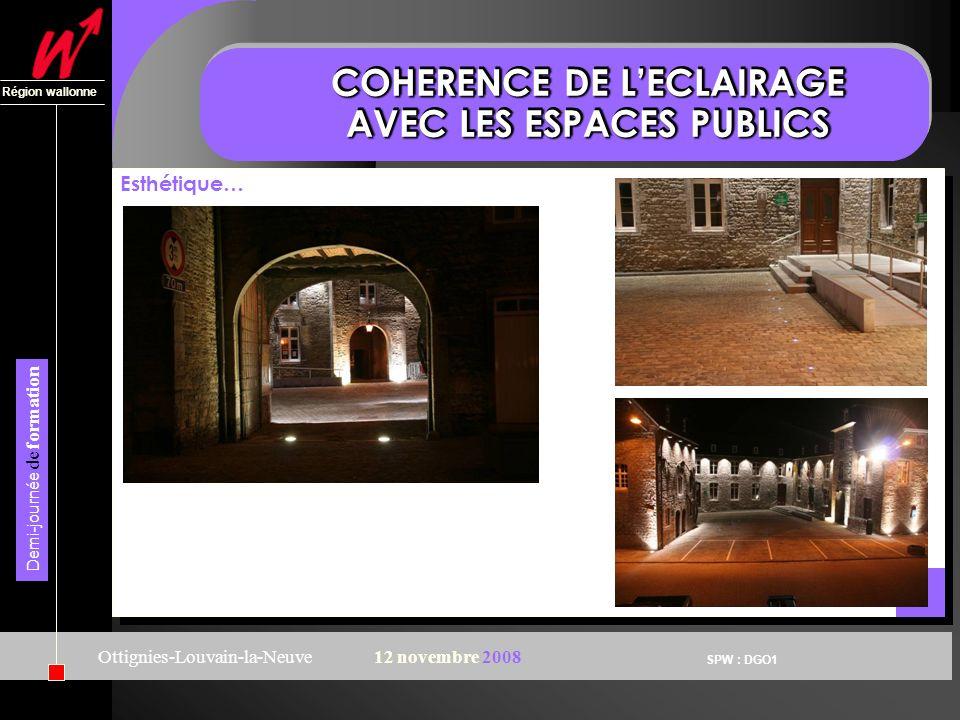 SPW : DGO1 Région wallonne Demi-journée de formation Ottignies-Louvain-la-Neuve12 novembre 2008 COHERENCE DE LECLAIRAGE AVEC LES ESPACES PUBLICS Esthétique…