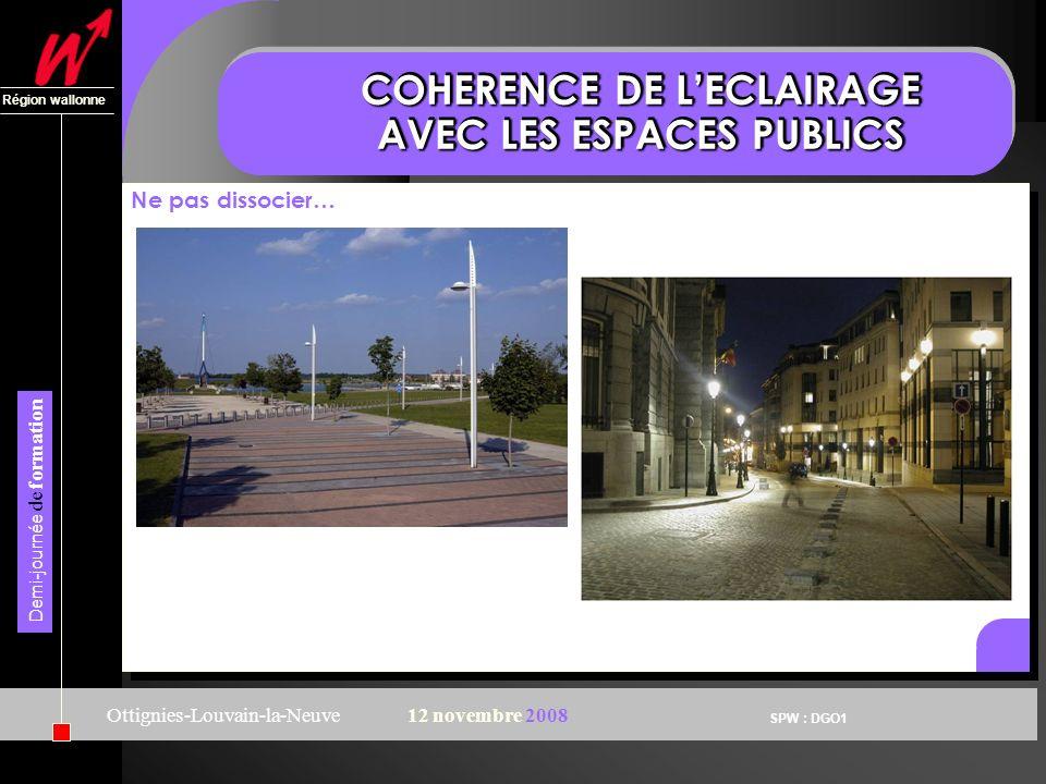 SPW : DGO1 Région wallonne Demi-journée de formation Ottignies-Louvain-la-Neuve12 novembre 2008 COHERENCE DE LECLAIRAGE AVEC LES ESPACES PUBLICS Ne pa