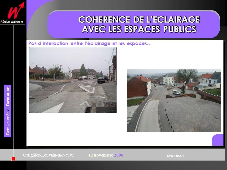 SPW : DGO1 Région wallonne Demi-journée de formation Ottignies-Louvain-la-Neuve12 novembre 2008 COHERENCE DE LECLAIRAGE AVEC LES ESPACES PUBLICS Pas d