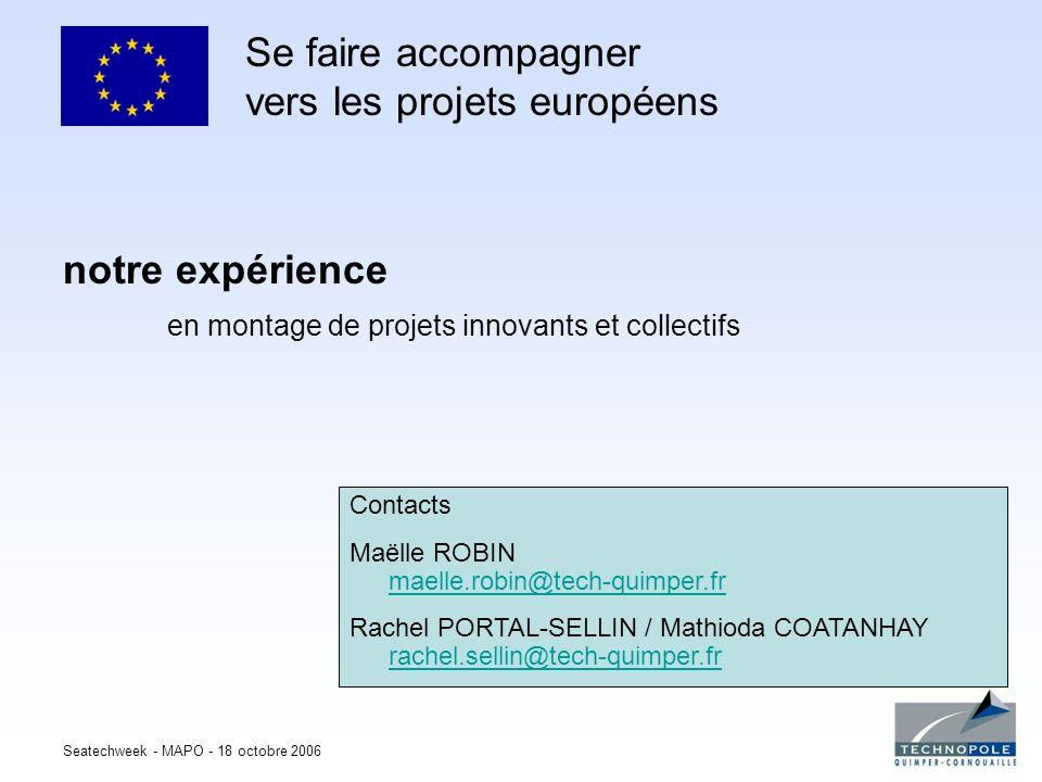 Seatechweek - MAPO - 18 octobre 2006 Se faire accompagner vers les projets européens notre expérience en montage de projets innovants et collectifs Co