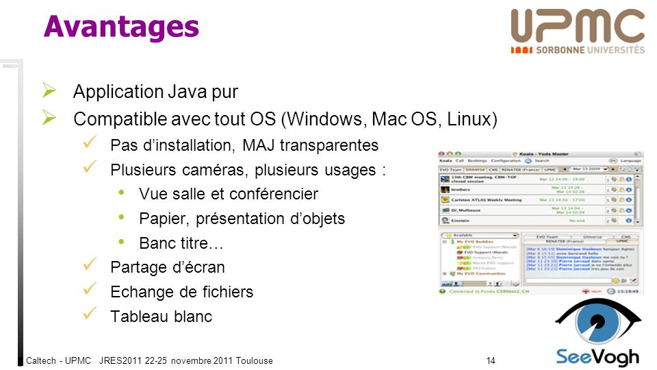 Caltech - UPMC JRES2011 22-25 novembre 2011 Toulouse1414 Avantages Application Java pur Compatible avec tout OS (Windows, Mac OS, Linux) Pas dinstalla