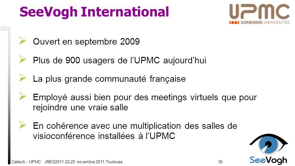 Caltech - UPMC JRES2011 22-25 novembre 2011 Toulouse3636 SeeVogh International Ouvert en septembre 2009 Plus de 900 usagers de lUPMC aujourdhui La plus grande communauté française Employé aussi bien pour des meetings virtuels que pour rejoindre une vraie salle En cohérence avec une multiplication des salles de visioconférence installées à lUPMC