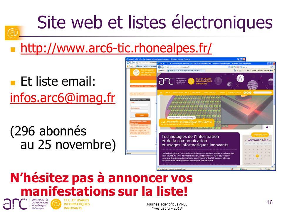 Journée scientifique ARC6 Yves Ledru – 2013 16 Site web et listes électroniques http://www.arc6-tic.rhonealpes.fr/ Et liste email: infos.arc6@imag.fr