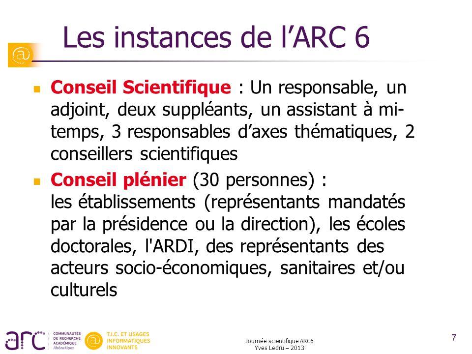Journée scientifique ARC6 Yves Ledru – 2013 7 Les instances de lARC 6 Conseil Scientifique : Un responsable, un adjoint, deux suppléants, un assistant