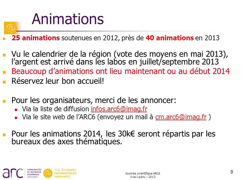 Journée scientifique ARC6 Yves Ledru – 2013 9 Animations 25 animations soutenues en 2012, près de 40 animations en 2013 Vu le calendrier de la région