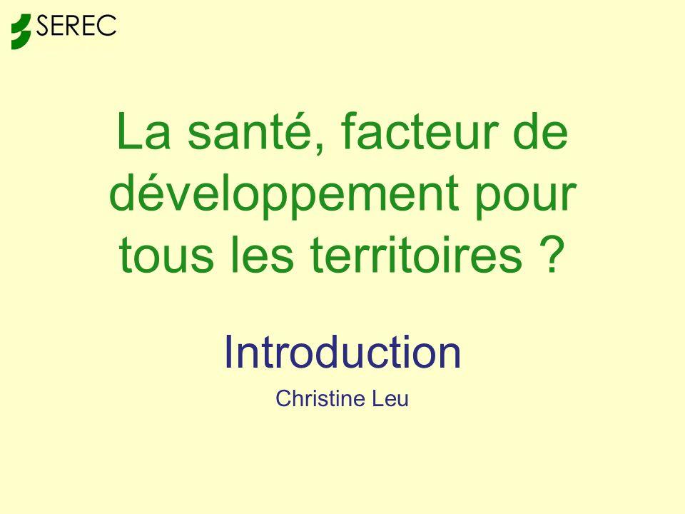 La santé, facteur de développement pour tous les territoires Introduction Christine Leu