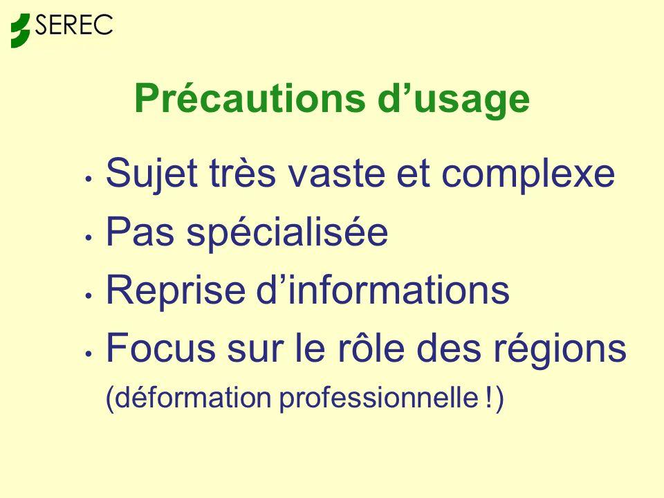 Précautions dusage Sujet très vaste et complexe Pas spécialisée Reprise dinformations Focus sur le rôle des régions (déformation professionnelle !)