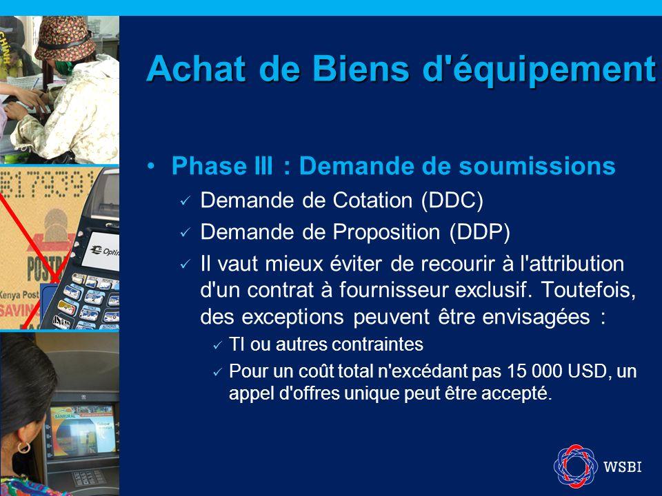 Phase III : Demande de soumissions Demande de Cotation (DDC) Demande de Proposition (DDP) Il vaut mieux éviter de recourir à l'attribution d'un contra
