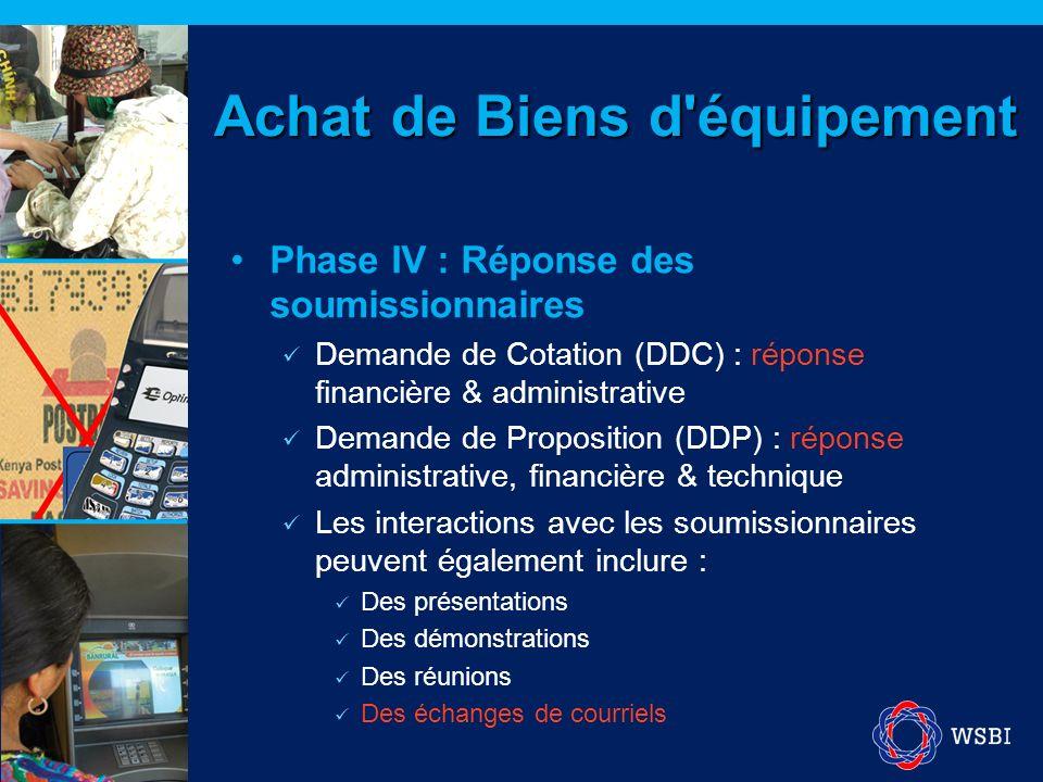 Phase IV : Réponse des soumissionnaires Demande de Cotation (DDC) : réponse financière & administrative Demande de Proposition (DDP) : réponse adminis