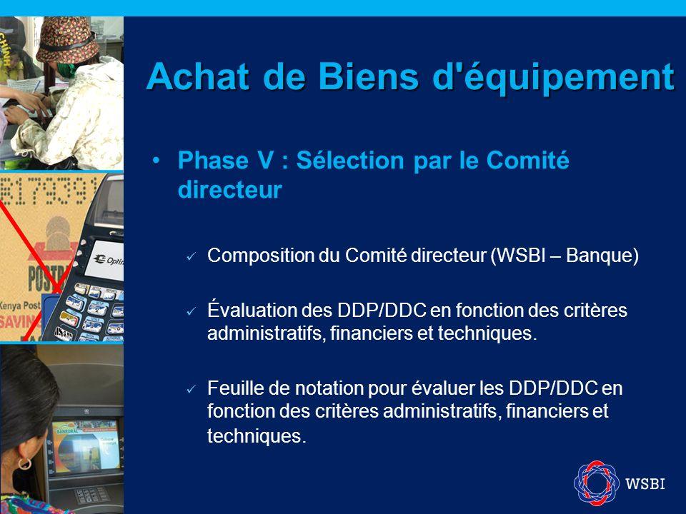 Phase V : Sélection par le Comité directeur Composition du Comité directeur (WSBI – Banque) Évaluation des DDP/DDC en fonction des critères administra
