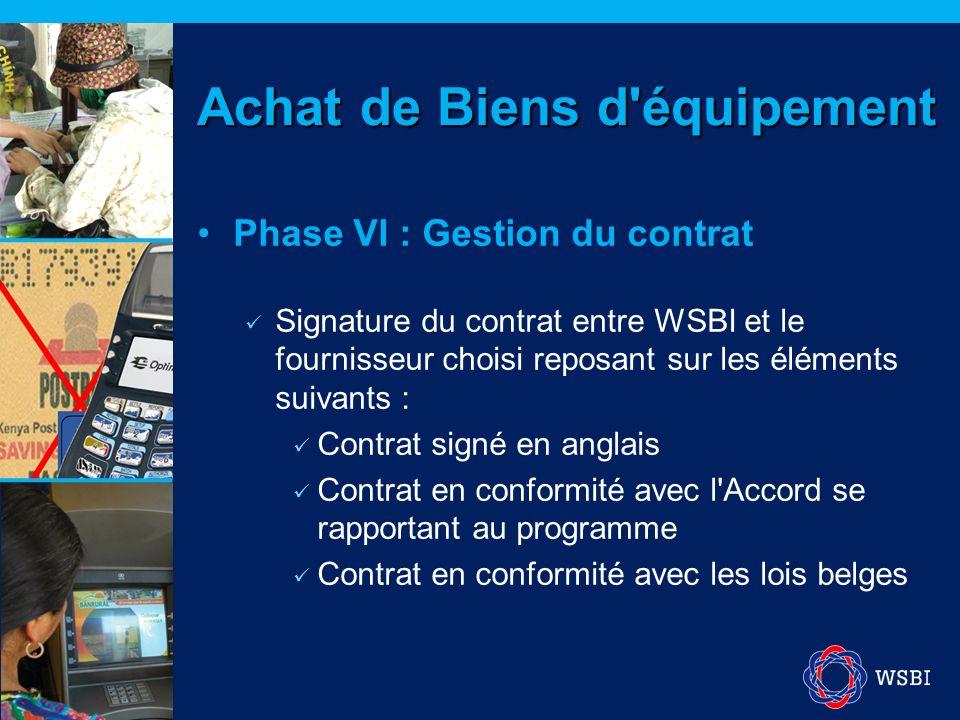 Phase VI : Gestion du contrat Signature du contrat entre WSBI et le fournisseur choisi reposant sur les éléments suivants : Contrat signé en anglais C