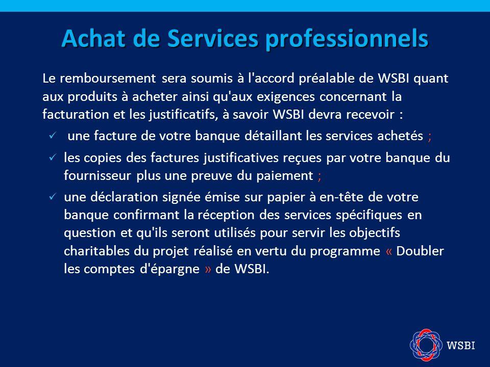 Le remboursement sera soumis à l'accord préalable de WSBI quant aux produits à acheter ainsi qu'aux exigences concernant la facturation et les justifi