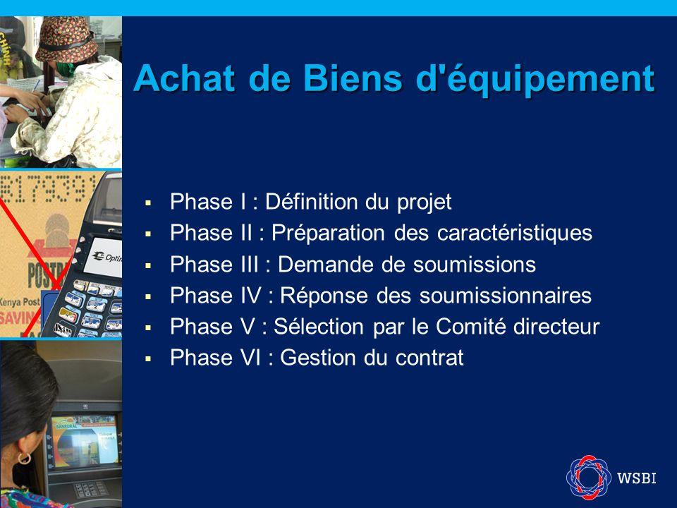 Achat de Biens d'équipement Phase I : Définition du projet Phase II : Préparation des caractéristiques Phase III : Demande de soumissions Phase IV : R