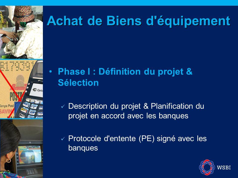 Phase II : Préparation des caractéristiques La banque, avec l assistance de WSBI, prépare en détail les caractéristiques telles que HLD, LLD, Liste du matériel (BoM), programme de travail (PoW) La banque, avec l assistance de WSBI, prend les décisions concernant : Demande de soumissions tout en un Demande de soumissions avec fournisseurs multiples Achat de Biens d équipement