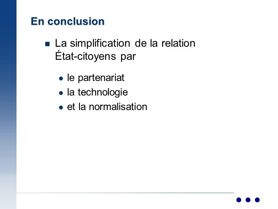 En conclusion n La simplification de la relation État-citoyens par le partenariat la technologie et la normalisation