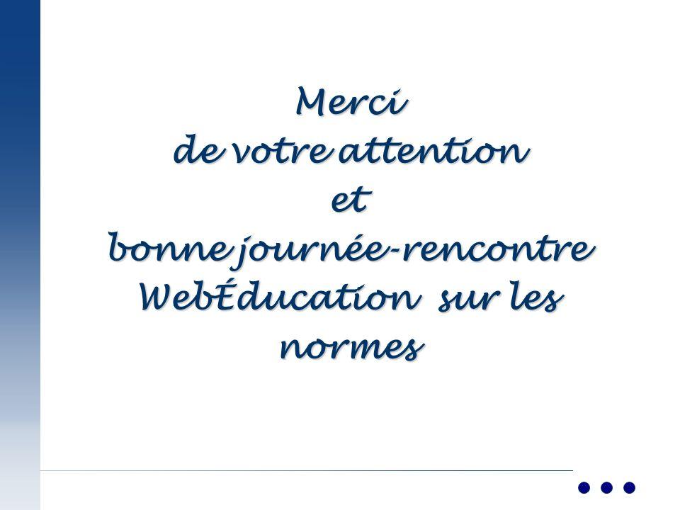 Merci de votre attention et bonne journée-rencontre WebÉducation sur les normes