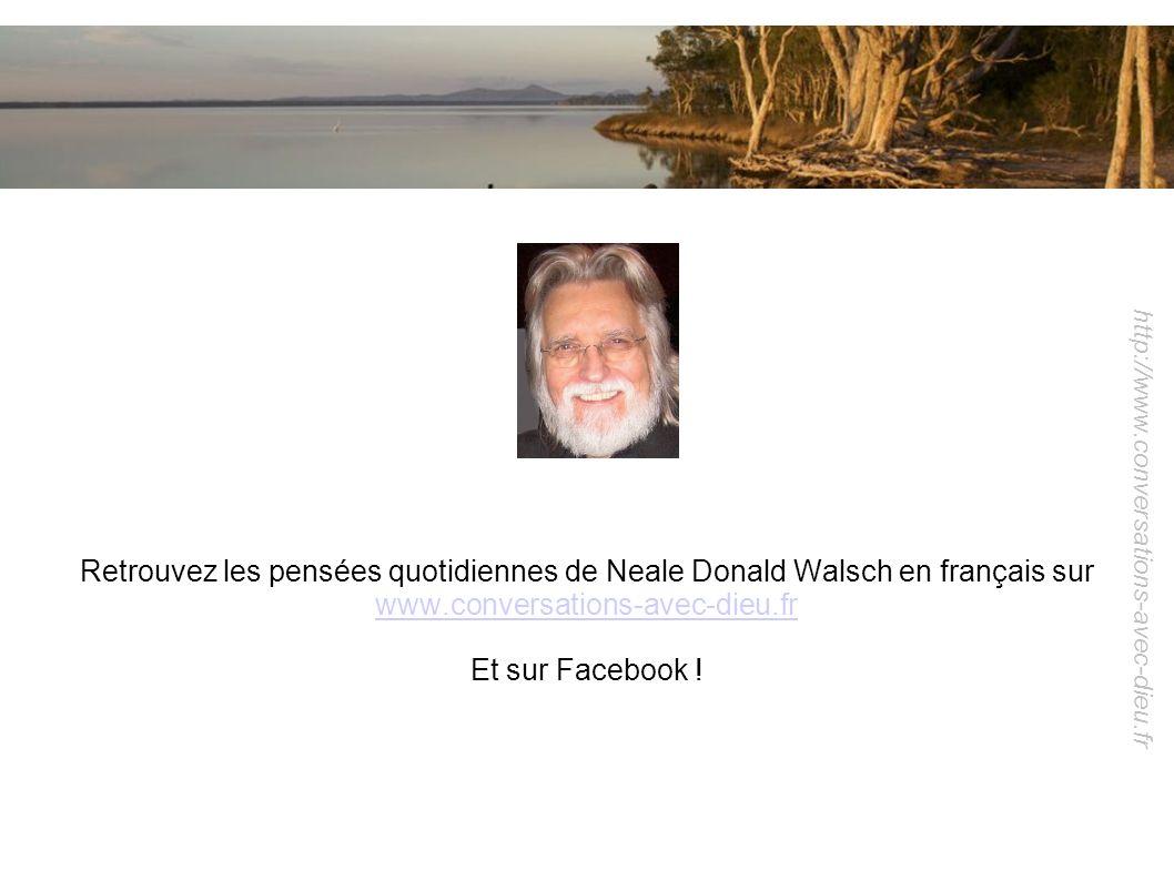 http://www.conversations-avec-dieu.fr Retrouvez les pensées quotidiennes de Neale Donald Walsch en français sur www.conversations-avec-dieu.fr www.con