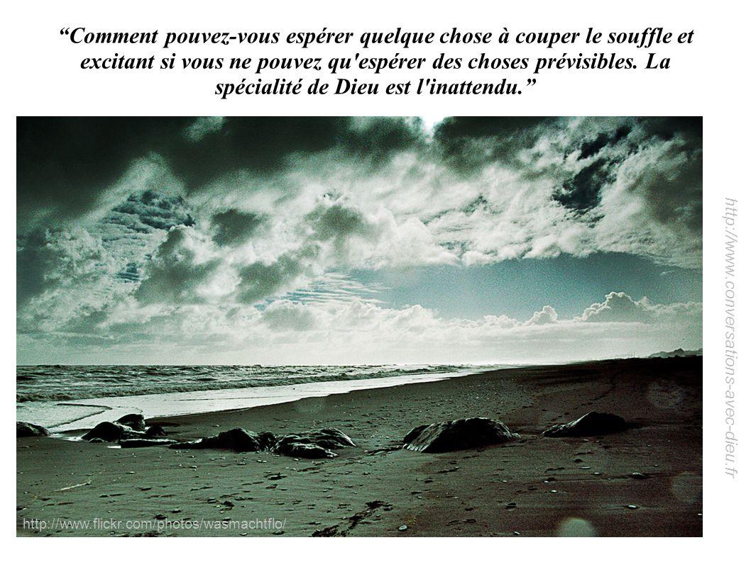 http://www.conversations-avec-dieu.fr Comment pouvez-vous espérer quelque chose à couper le souffle et excitant si vous ne pouvez qu'espérer des chose