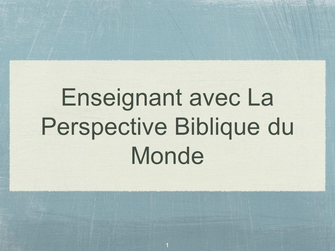 2 Quest-ce quune Perspective Biblique du Monde.