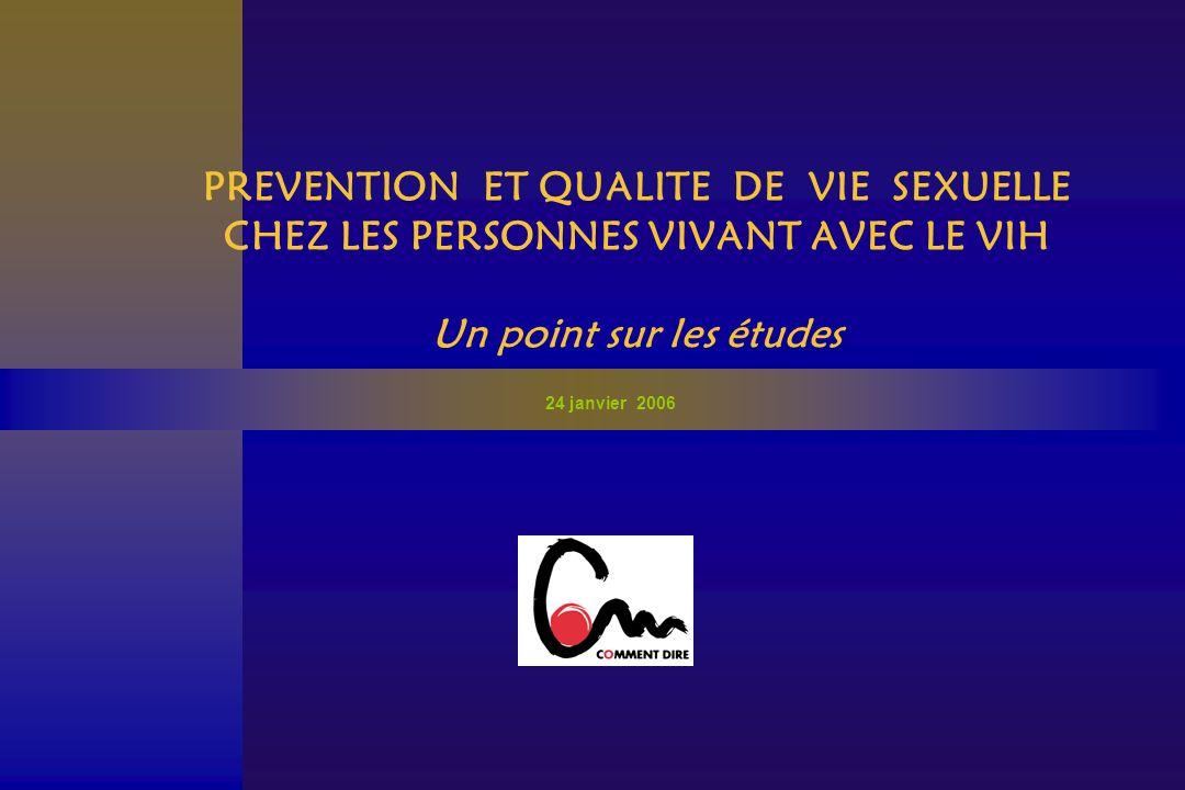 PREVENTION ET QUALITE DE VIE SEXUELLE CHEZ LES PERSONNES VIVANT AVEC LE VIH Un point sur les études 24 janvier 2006