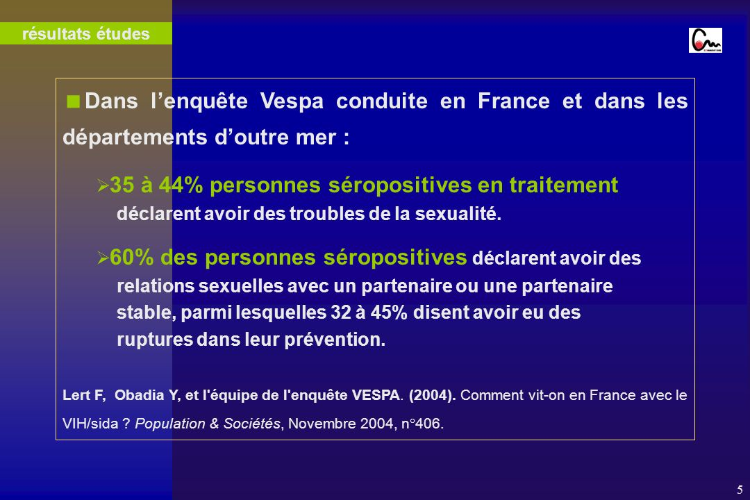 5 Dans lenquête Vespa conduite en France et dans les départements doutre mer : 35 à 44% personnes séropositives en traitement déclarent avoir des troubles de la sexualité.