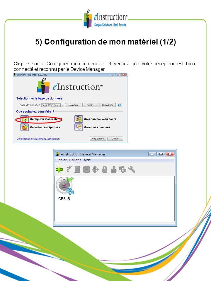 5) Configuration de mon matériel (1/2) Cliquez sur « Configurer mon matériel » et vérifiez que votre récepteur est bien connecté et reconnu par le Device Manager.
