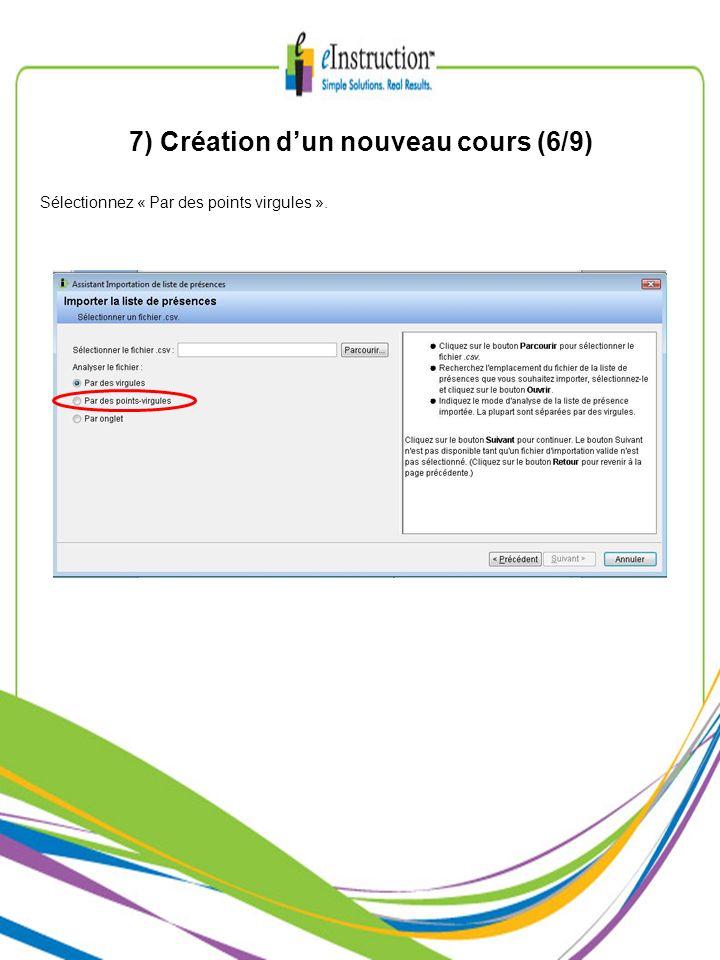 7) Création dun nouveau cours (6/9) Sélectionnez « Par des points virgules ».