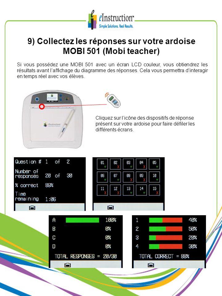 9) Collectez les réponses sur votre ardoise MOBI 501 (Mobi teacher) Si vous possédez une MOBI 501 avec un écran LCD couleur, vous obtiendrez les résul