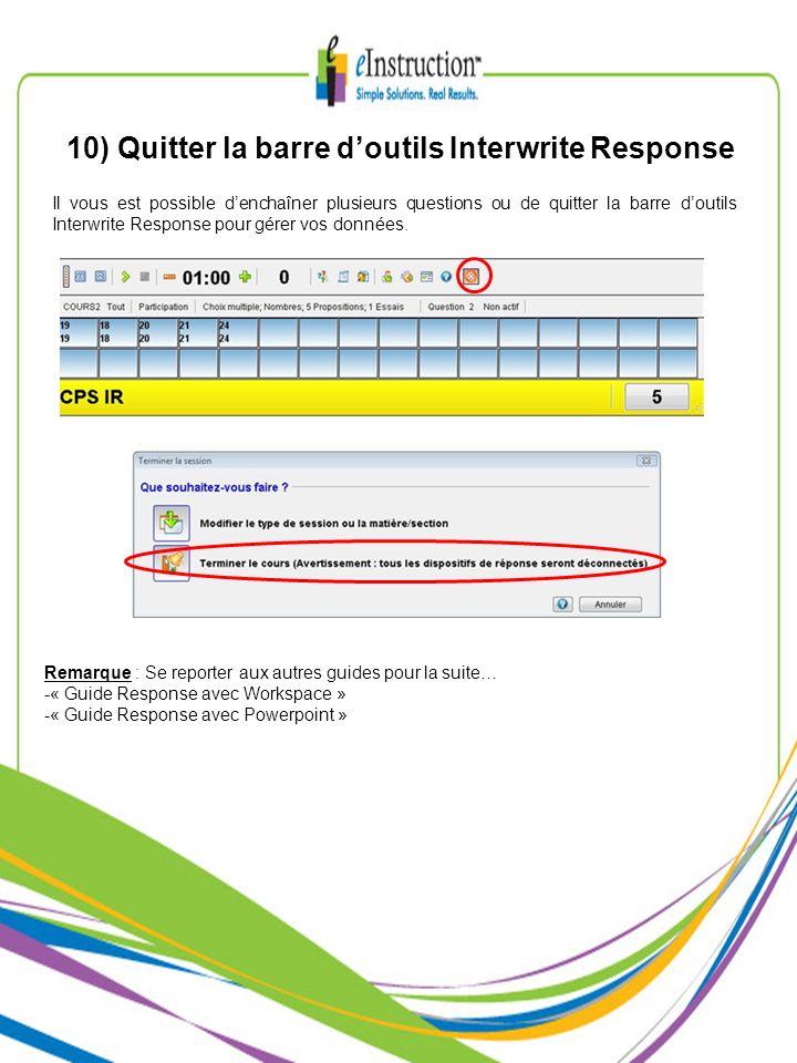 10) Quitter la barre doutils Interwrite Response Il vous est possible denchaîner plusieurs questions ou de quitter la barre doutils Interwrite Response pour gérer vos données.