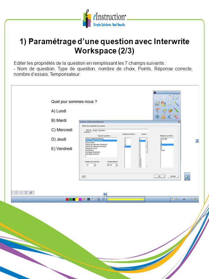 1) Paramétrage dune question avec Interwrite Workspace (2/3) Editer les propriétés de la question en remplissant les 7 champs suivants : - Nom de question, Type de question, nombre de choix, Points, Réponse correcte, nombre dessais, Temporisateur.