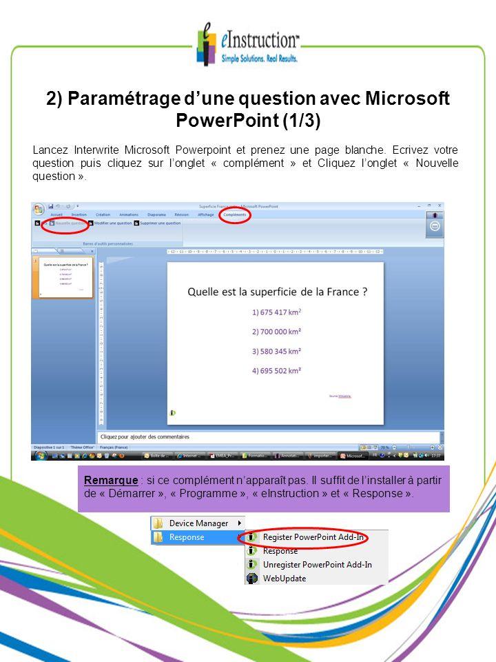 2) Paramétrage dune question avec Microsoft PowerPoint (2/3) Editer les propriétés de la question en remplissant les 7 champs suivants : - Nom de question, Type de question, nombre de choix, Points, Réponse correcte, nombre dessais, Temporisateur.