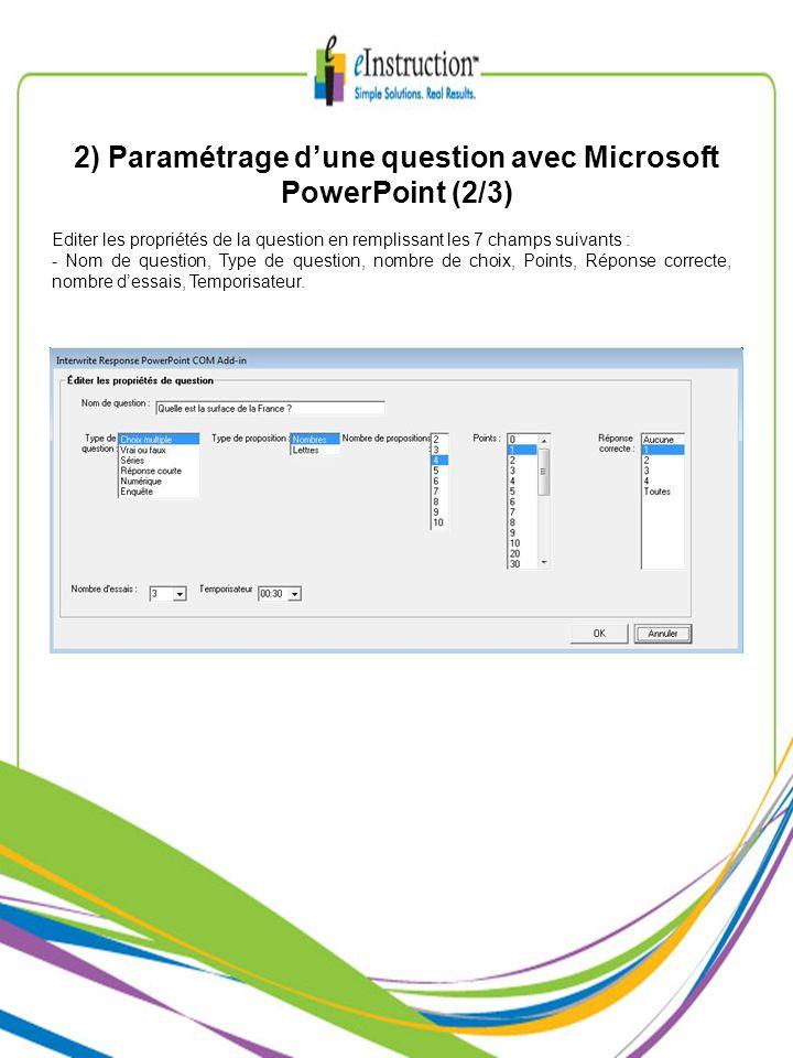 2) Paramétrage dune question avec Microsoft PowerPoint (2/3) Editer les propriétés de la question en remplissant les 7 champs suivants : - Nom de ques