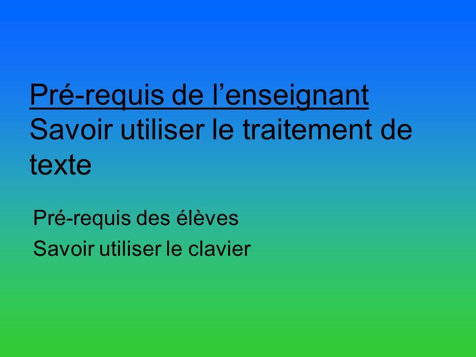 Pré-requis de lenseignant Savoir utiliser le traitement de texte Pré-requis des élèves Savoir utiliser le clavier