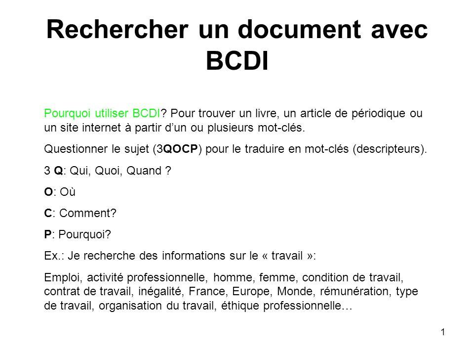 1 Rechercher un document avec BCDI Pourquoi utiliser BCDI? Pour trouver un livre, un article de périodique ou un site internet à partir dun ou plusieu
