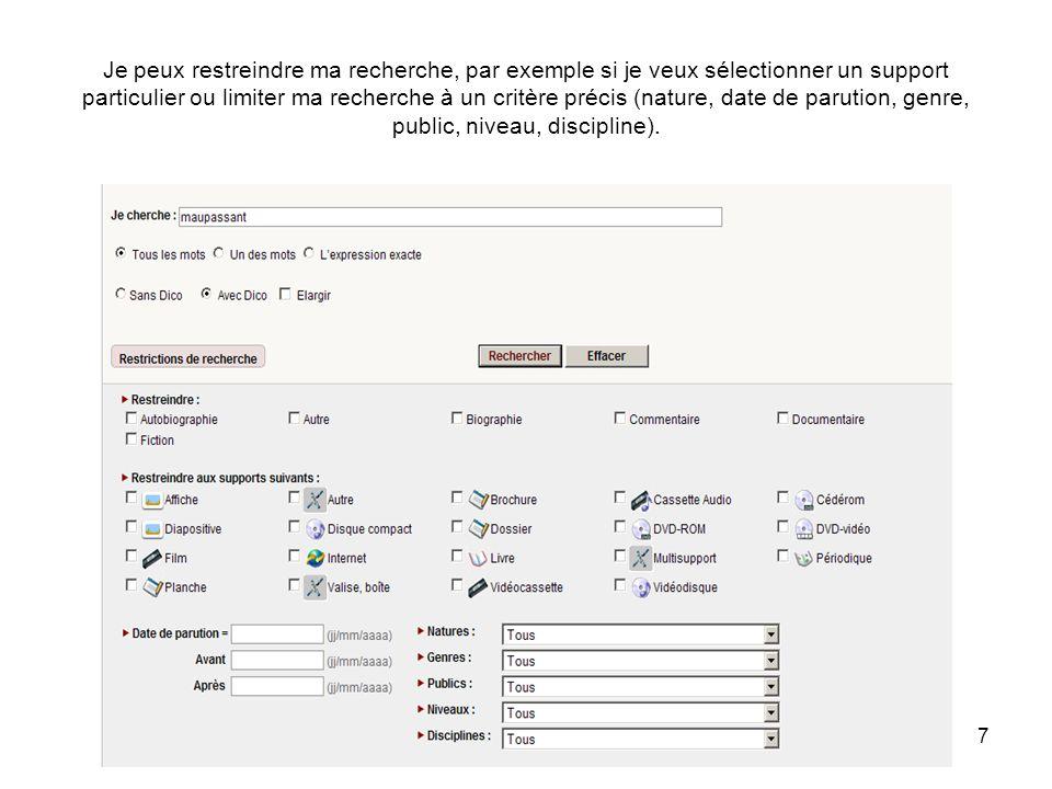 7 Je peux restreindre ma recherche, par exemple si je veux sélectionner un support particulier ou limiter ma recherche à un critère précis (nature, date de parution, genre, public, niveau, discipline).