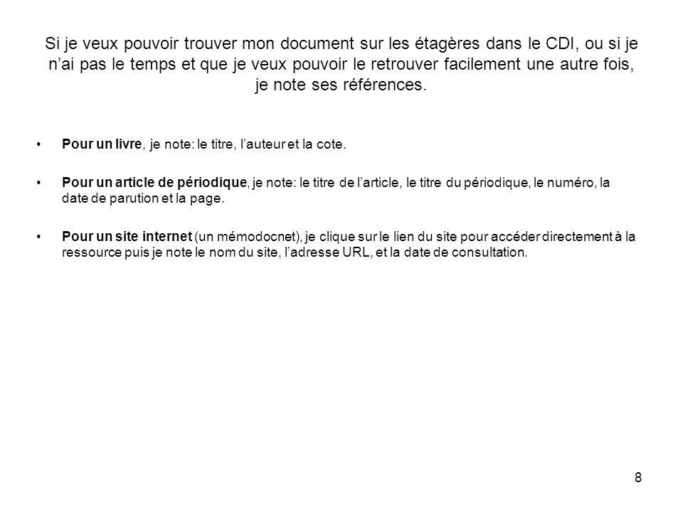 8 Si je veux pouvoir trouver mon document sur les étagères dans le CDI, ou si je nai pas le temps et que je veux pouvoir le retrouver facilement une autre fois, je note ses références.