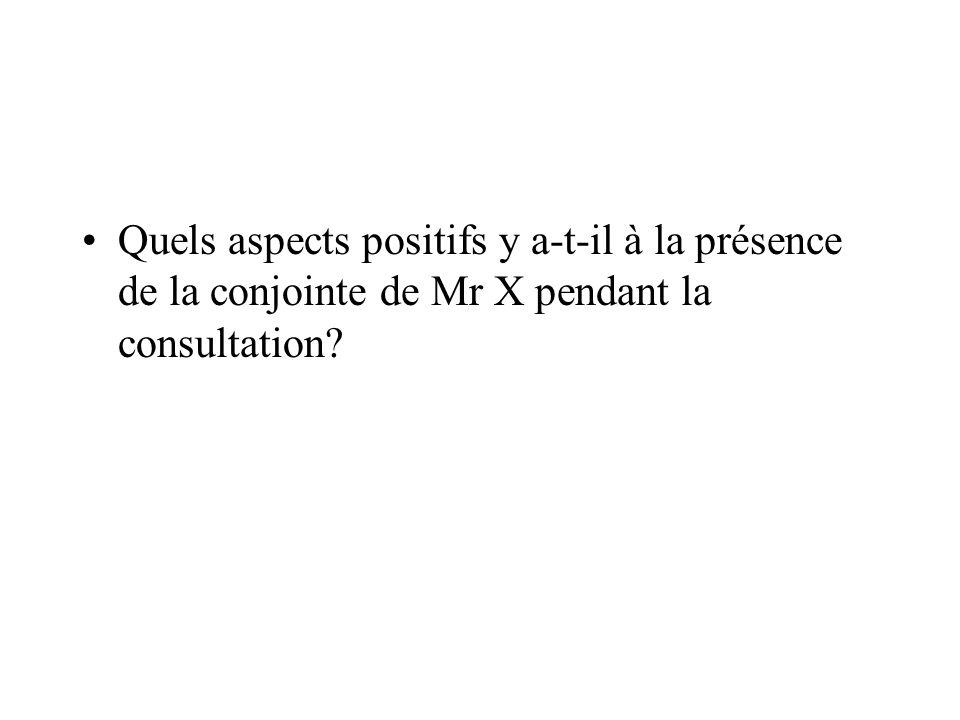Quels aspects positifs y a-t-il à la présence de la conjointe de Mr X pendant la consultation?