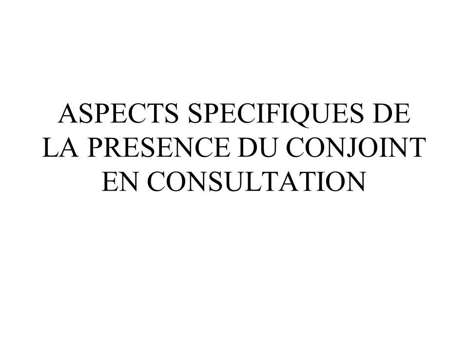 ASPECTS SPECIFIQUES DE LA PRESENCE DU CONJOINT EN CONSULTATION