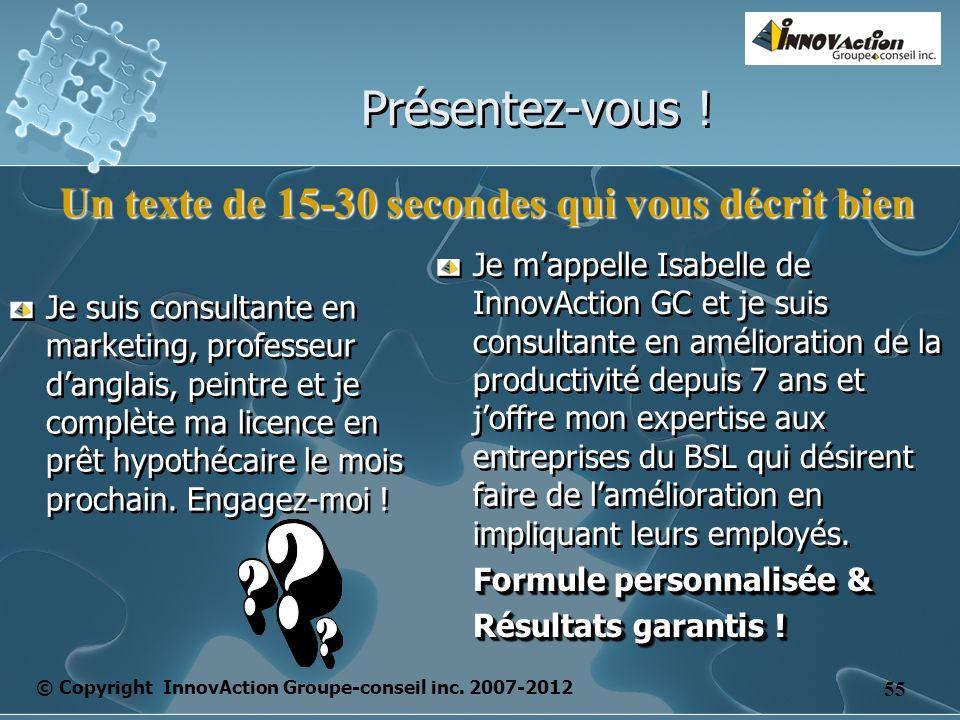 © Copyright InnovAction Groupe-conseil inc. 2007-2012 55 Présentez-vous .