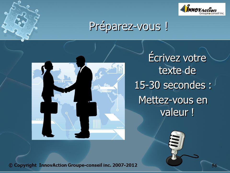 © Copyright InnovAction Groupe-conseil inc. 2007-2012 56 Préparez-vous .